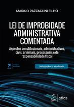 Livro - Lei de Improbidade Administrativa Comentada - Aspectos constitucionais, administrativos, civis, criminais, processuais e de responsabilidade fiscal -
