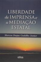 Livro - Liberdade De Imprensa E A Mediação Estatal -