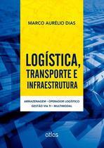 Livro - Logística,Transporte E Infraestrutura: Armazenagem, Operador Logístico, Gestão Via Ti E Multimodal -