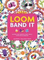 Livro - Loom Band It : Aprenda a fazer pulseiras, anéis, cintos e muitos outros acessórios -