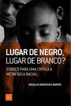 Livro - Lugar de negro, lugar de branco? - Esboço para uma crítica à metafísica racial