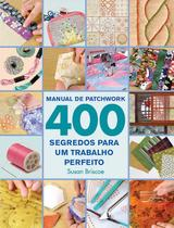 Livro Manual de Patchwork 400 Segredos - Ambientes E Costumes