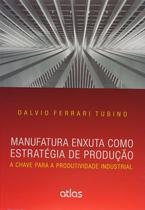 Livro - Manufatura Enxuta Como Estratégia De Produção: A Chave Para A Produtividade Industrial -