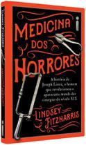 Livro - Medicina Dos Horrores: A história de Joseph Lister, o homem que revolucionou o apavorante mundo das cirurgias do século XIX -