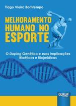 Livro - Melhoramento Humano no Esporte - O Doping Genético e suas Implicações Bioéticas e Biojurídicas -