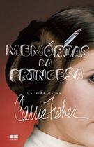 Livro - Memórias da princesa: Os diários de Carrie Fisher -