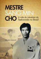 Livro - Mestre Sang Min Cho - A Vida Do Introdutor Do Taekwondo No Brasil - Pra - Prata