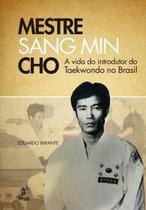 Livro - Mestre Sang Min Cho - A Vida Do Introdutor Do Taekwondo No Brasil - Pra - prata -
