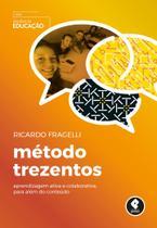 Livro - Método Trezentos - Aprendizagem Ativa e Colaborativa, para Além do Conteúdo