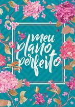 Livro - Meu plano perfeito (capa flores) - 3ª edição -
