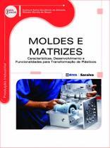 Livro - Moldes e matrizes - Características, desenvolvimento e funcionalidades para transformação de plásticos