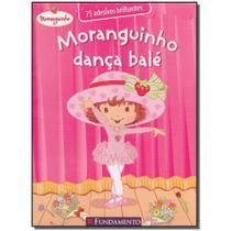 Livro - Moranguinho - Danca Bale- 2 Edicao - Fundamento