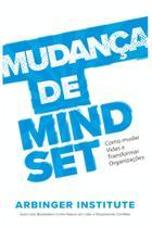 Livro Mudança de Mindset - The Arbinger Institute - Como Mudar Vidas e Transformar Organizações - Editora Zik