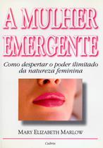 Livro - Mulher Emergente - Como Despertar O Poder Ilimitado Da Natureza Feminina