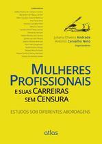 Livro - Mulheres Profissionais E Suas Carreiras Sem Censura: Estudos Sob Diferentes Abordagens -