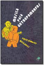 Livro - Musica Para Antropomorfos - Zarabatana books