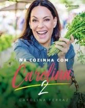 Livro - Na Cozinha com Carolina 2 -