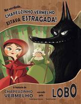 Livro - Na verdade, Chapeuzinho Vermelho estava estragada! -