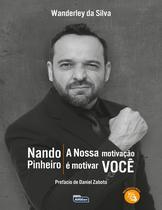 Livro - NANDO PINHEIRO - A NOSSA MOTIVAÇÃO É MOTIVAR VOCÊ -