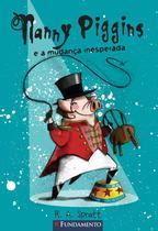 Livro - Nanny Piggins 06 - Nanny Piggins E A Mudança Inesperada -