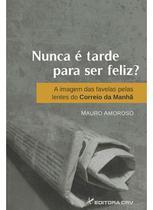 Livro - Nunca é tarde para ser feliz? A imagem das favelas pelas lentes do correios da manhã -