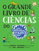 Livro - O Grande Livro de Ciências do Manual do Mundo -