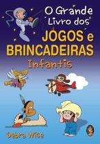 Livro - O grande livro dos jogos e brincadeiras infantis -