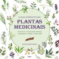 Livro - O Guia Completo das Plantas Medicinais - Ervas De A A Z Para Tratar Doenças, Restabelecer A Saúde E O Bem-Estar.
