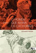 Livro - O homem que amava os cachorros -