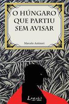 Livro - O húngaro que partiu sem avisar -