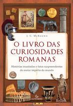 Livro - O livro das curiosidades romanas – Histórias inusitadas e fatos surpreendentes do maior império do mundo -