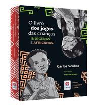 Livro - O livro dos jogos das crianças indígenas e africanas -