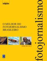 Livro - O Melhor do Fotojornalismo Brasileiro - Edição 2013 -