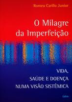 Livro - O Milagre da Imperfeição - Vida, Saúde E Doença Numa Visão Sistêmica.
