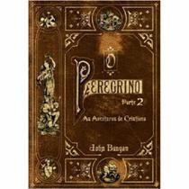Livro O Peregrino Parte 2 - As Aventuras de Cristina  John Bunyan - BvBooks