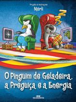 Livro - O Pinguim de Geladeira, a Preguiça e a Energia Elétrica -
