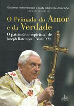Livro - O primado do amor e da Verdade - O patrimônio espiritual de Joseph Ratzinger Bento XVI