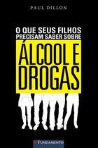 Livro - O Que Seus Filhos Precisam Saber Sobre Álcool E Drogas -