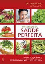 Livro - O Segredo da Saúde Perfeita - A Dieta Suíça Para Restabelecimento Físico Integral