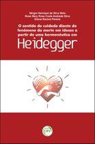 Livro - O Sentido Do Cuidado Diante Do Fenômeno Da Morte Em Idosos A Partir De Uma Hermenêutica Em Heidegger -