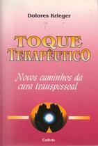 Livro - O Toque Terapêutico - Novos Caminhos Da Cura Transpessoal