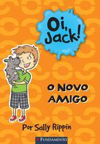 Livro - Oi, Jack - O Novo Amigo -