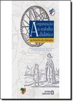 Livro - Organizacao Do Trabalho Didatico Na Hist Da Edu, A - Aua - autores associados
