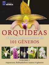 Livro - Orquídeas - O guia indispensável de 101 gêneros de A a Z - Volume 1 -