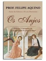 Livro Os Anjos - Prof. Felipe Aquino - Com As 7 Catequeses do Papa João Paulo II sobre os anjos - Cleofas