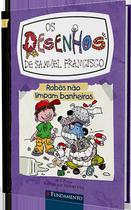 Livro - Os Desenhos De Samuel Francisco 3 - Robôs Não Limpam Banheiros -