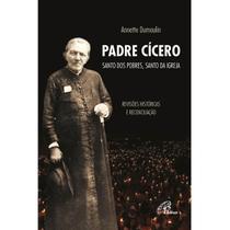 Livro Padre Cícero, santo dos pobres, santo da Igreja - Annette Dumoulin - Paulinas