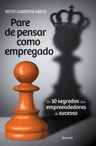 Livro - Pare de pensar como empregado: Os 10 segredos dos empreendedores de sucesso -