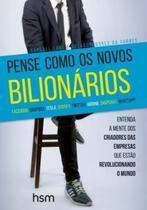 Livro - Pense Como Os Novos Bilionários: Entenda a Mente dos Criadores das Empresas que Estão Revo - Hsm - Hsm Editora  Alta Books