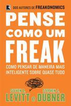 Livro - Pense como um freak: como pensar de maneira mais inteligente sobre quase tudo -